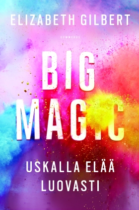 big-magic-elizabeth-gilbert-uskalla-elää-luovasti-kirja-gummerus-pauline-von-dahl